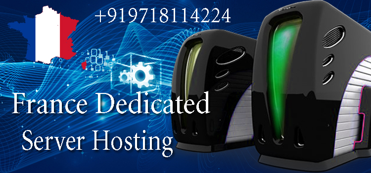 France Dedicated Server Hosting – Why You Must Have It