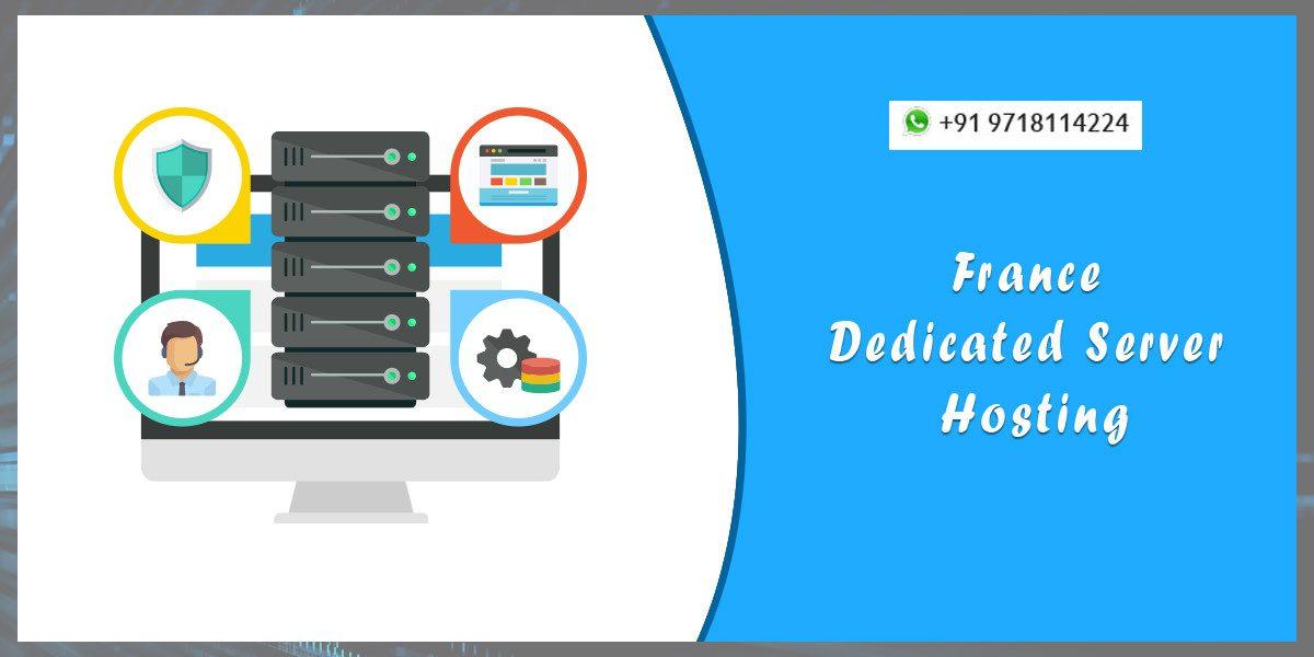 Cheap France Dedicated Server Hosting | Robust Web Hosting Solution